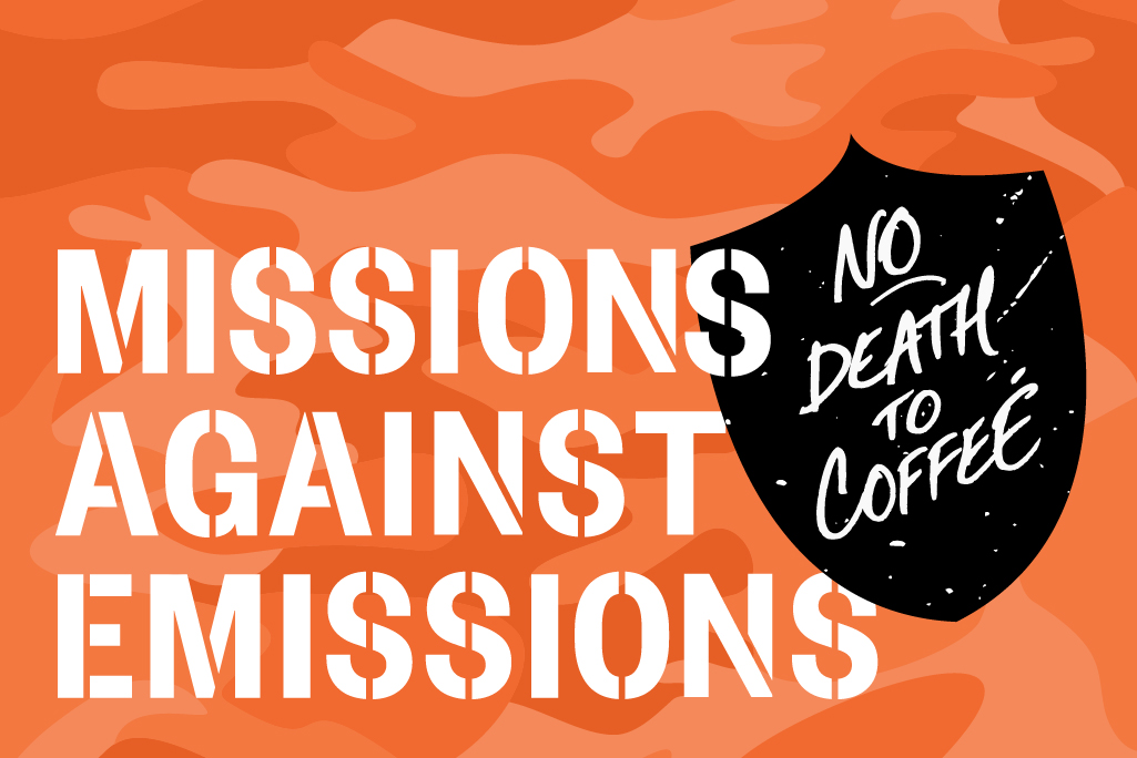 MISSIONS AGAINST EMISSIONS for No Death to Coffee